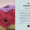 Crochet the Vintage Fan Ripple Stitch (Left Hand)
