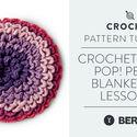 Crochet Along: Pop! Petals Blanket CAL Lesson #1