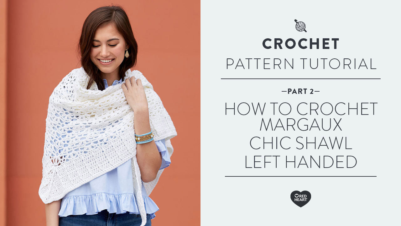 How to Crochet Margaux Chic Shawl [Left Handed] PART 2