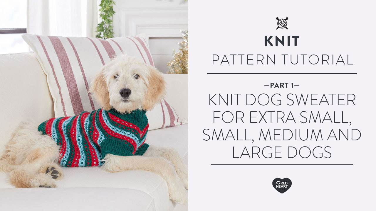 Knit Dog Sweater for Extra Small, Small, Medium and Large Dogs Part 1 of 2