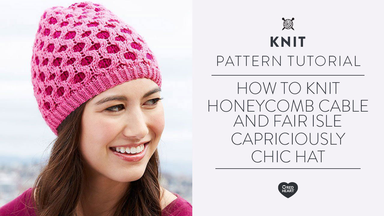 How to knit Honeycomb Cable and Fair Isle Capriciously Chic Hat