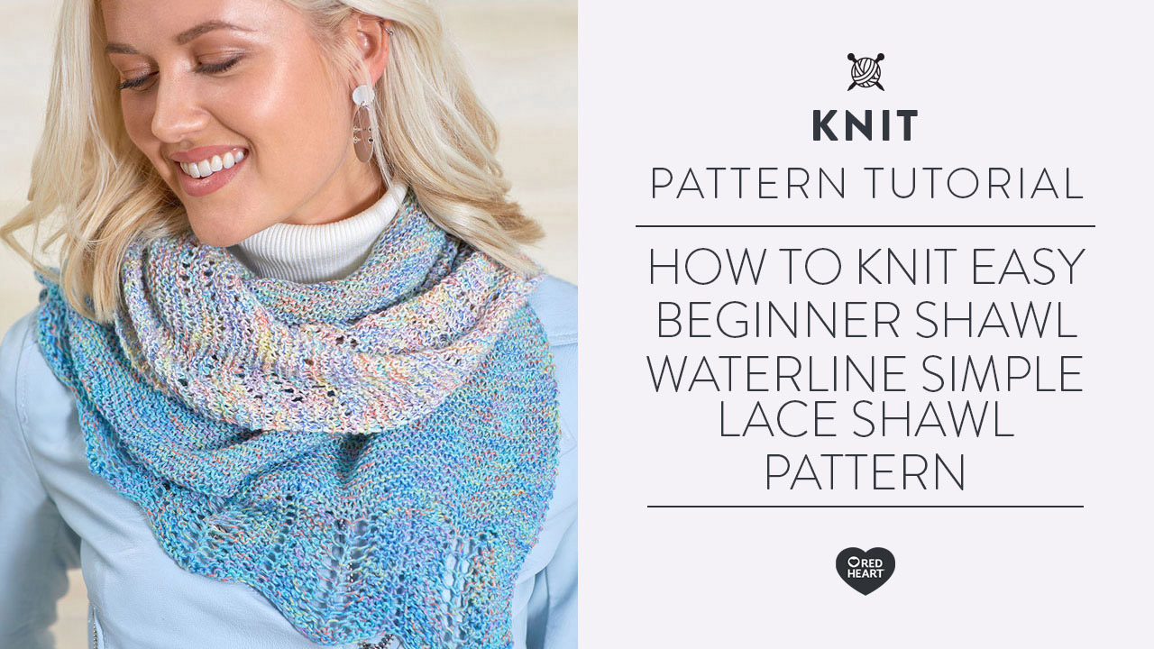 How to Knit Easy Beginner Shawl -- Waterline Simple Lace Shawl Pattern