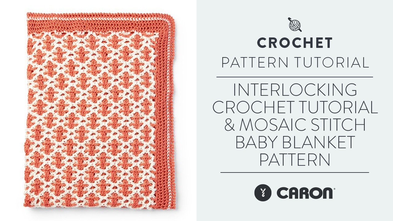 Interlocking Crochet Tutorial & Mosaic Stitch Baby Blanket Pattern