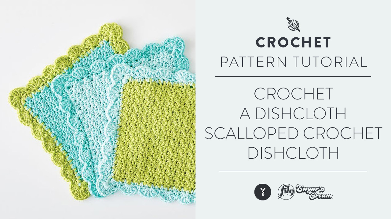 Crochet A Dishcloth: Scalloped Crochet Dishcloth