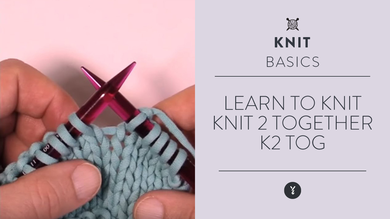 Learn to Knit: Knit 2 Together - K2 Tog