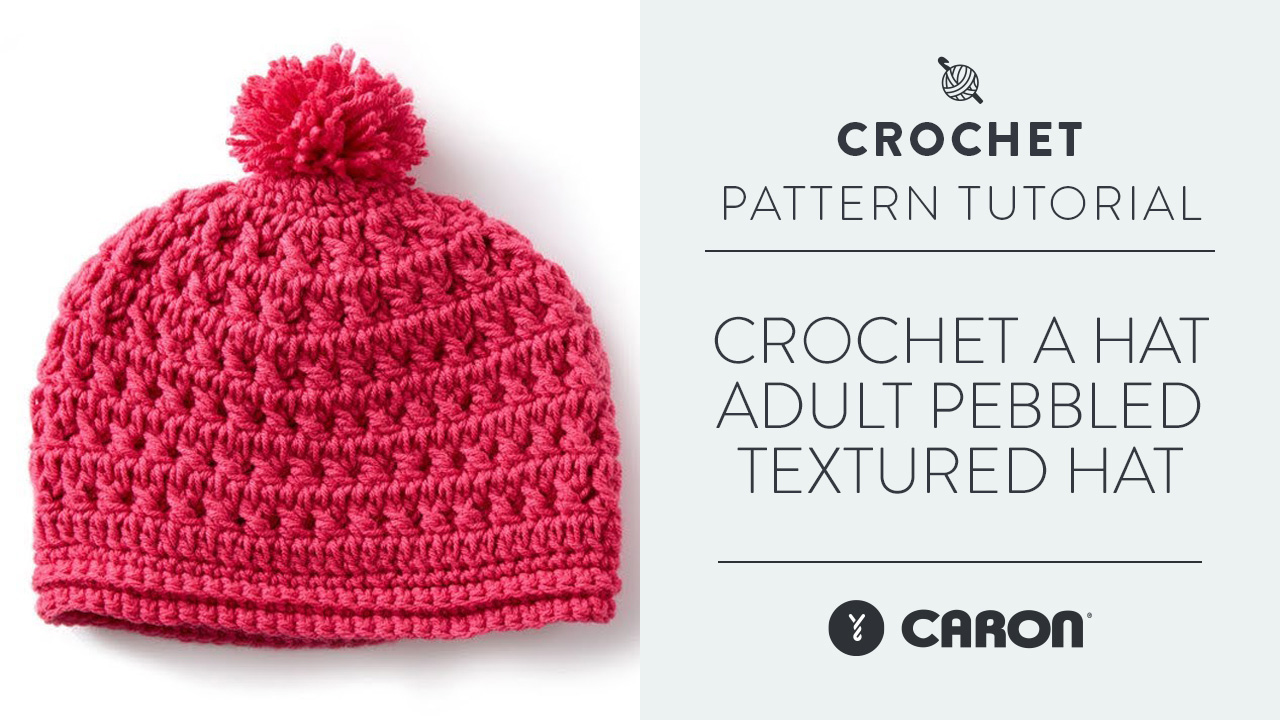Crochet A Hat: Adult Pebbled Textured Hat