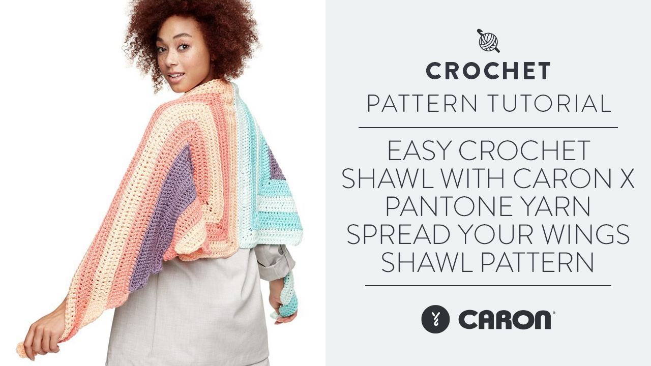 Easy Crochet Shawl With Caron x Pantone Yarn | Spread Your Wings Shawl Pattern