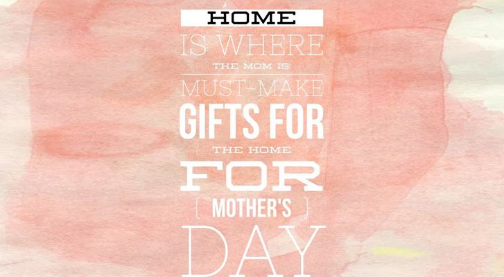 Must Make Mother's Day Gifts!