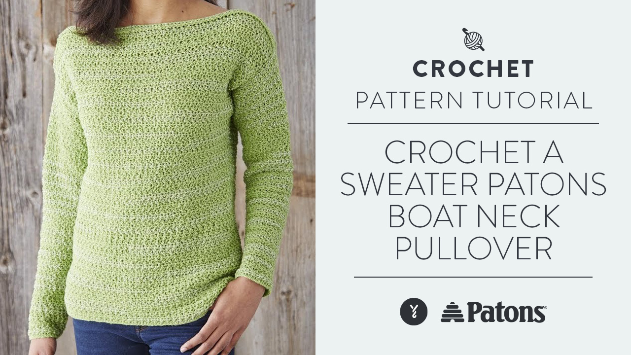 Crochet a Sweater: Patons Boat Neck Pullover