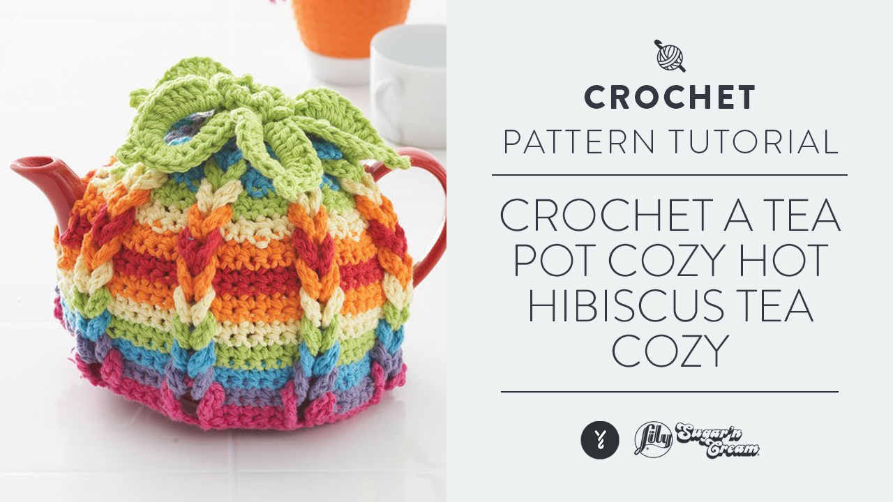 Crochet A Tea Pot Cozy: Hot Hibiscus Tea Cozy