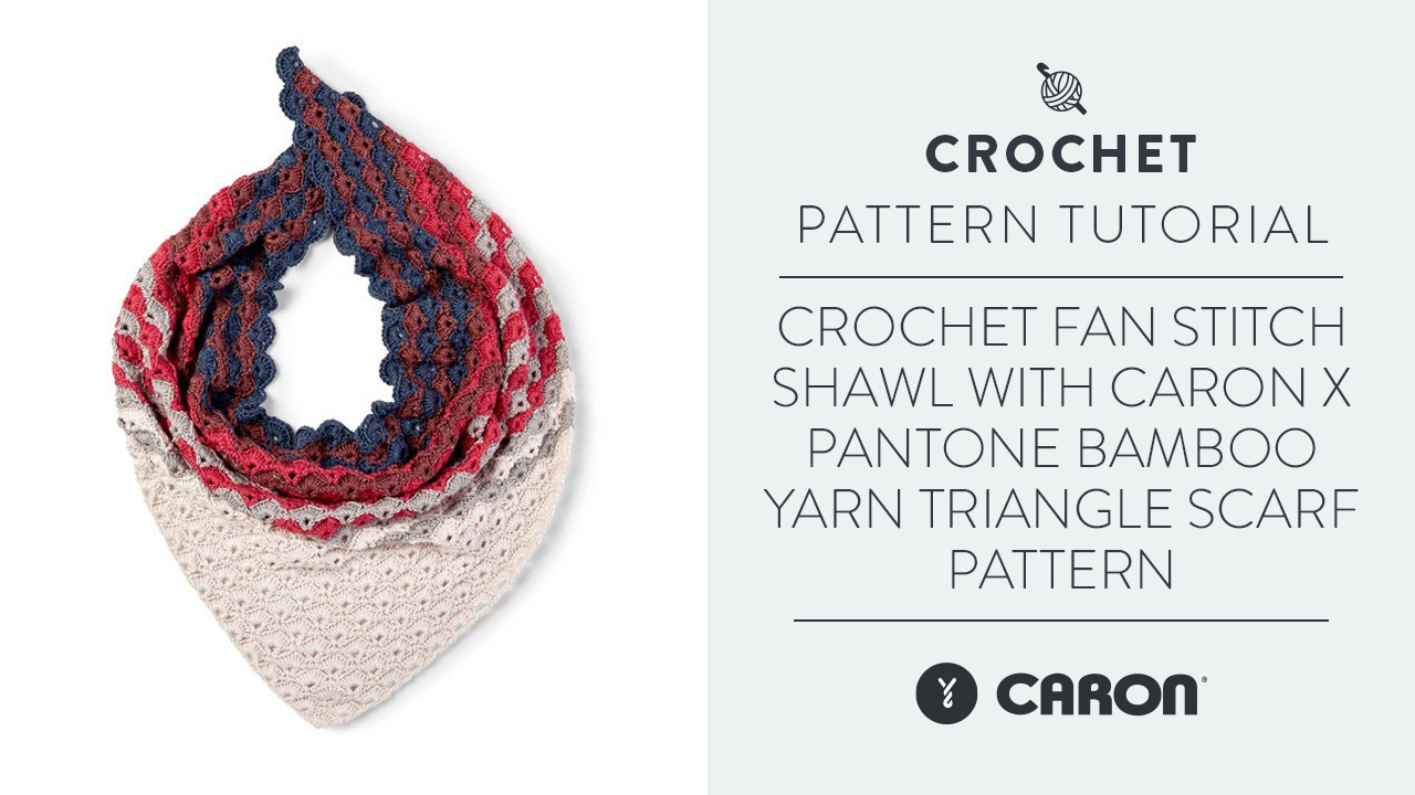 Crochet Fan Stitch Shawl With Caron x Pantone Bamboo Yarn | Triangle Scarf Pattern