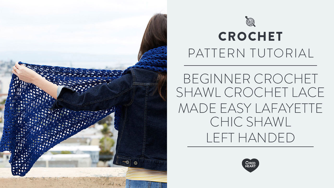 Beginner Crochet Shawl | Crochet Lace Made Easy | Lafayette Chic Shawl | Left Handed