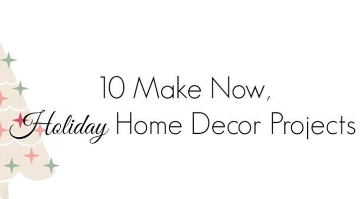 8 Holiday Home Decor Projects