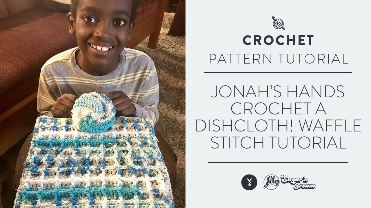 Jonah's Hands Crochet A Dishcloth! | Waffle Stitch Tutorial