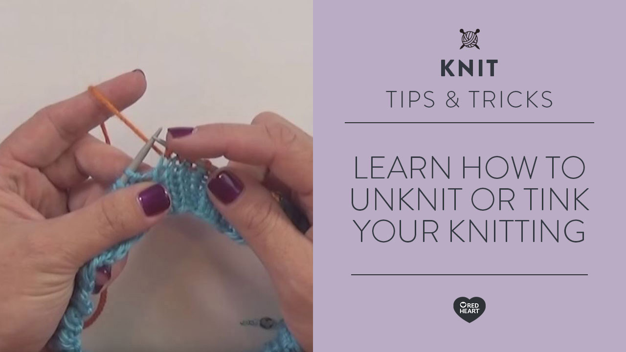 Learn How to UnKnit or Tink Your Knitting