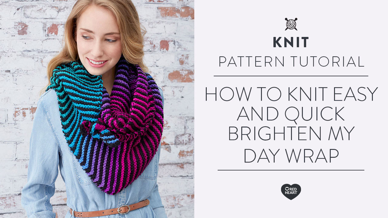 How to Knit Easy and Quick Brighten My Day Wrap