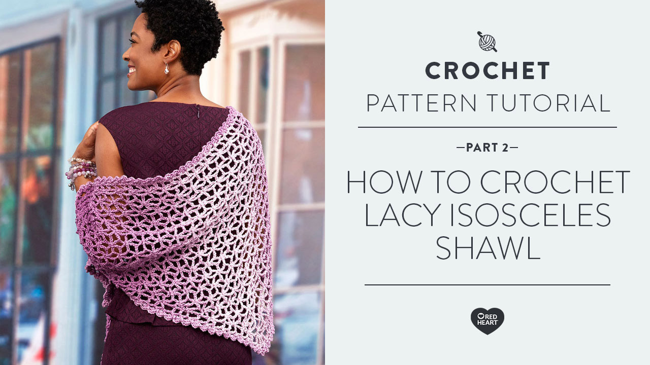 How to Crochet Lacy Isosceles Shawl Part 2 of 2