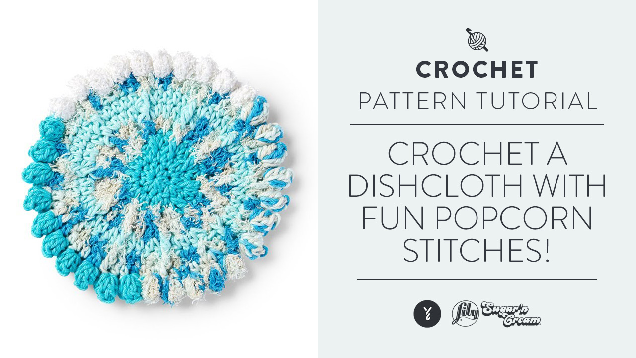 Crochet A Dishcloth With Fun Popcorn Stitches!