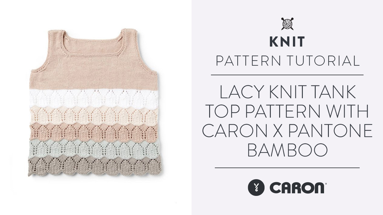 Lacy Knit Tank Top Pattern With Caron x Pantone Bamboo